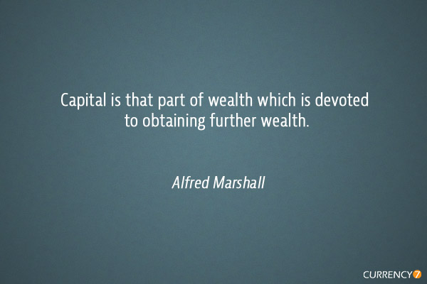 Capital is that part of wealth which is devoted to obtaining further wealth.